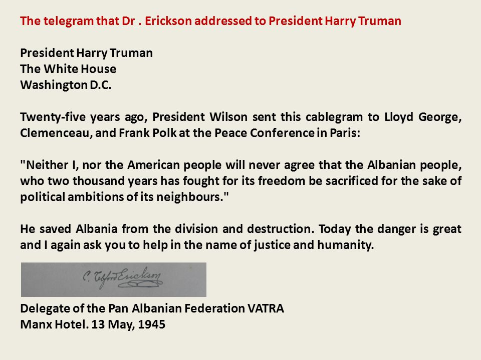 The telegram that Dr . Erickson addressed to President Harry Truman