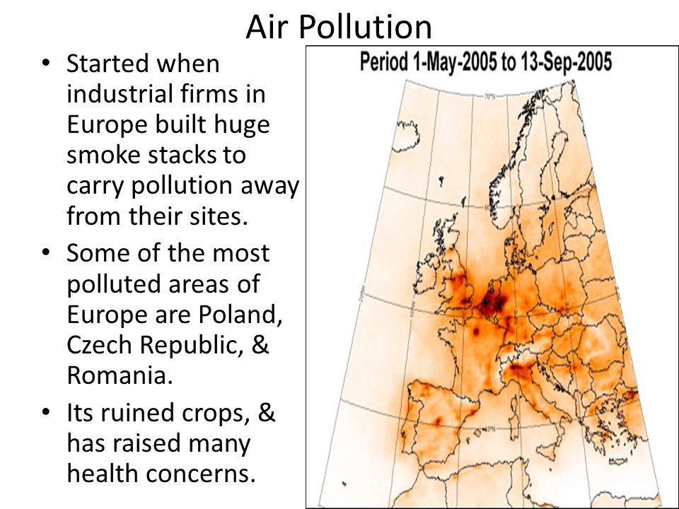 Air Pollution Started when industrial firms in Europe built huge smoke stacks to carry pollution away from their sites.