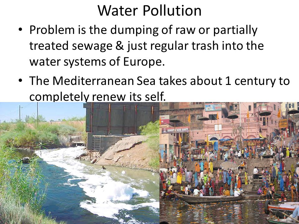 Water Pollution Problem is the dumping of raw or partially treated sewage & just regular trash into the water systems of Europe.