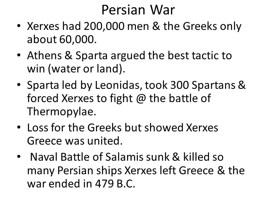 Persian War Xerxes had 200,000 men & the Greeks only about 60,000.