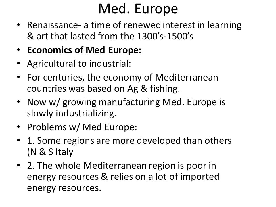 Med. Europe Renaissance- a time of renewed interest in learning & art that lasted from the 1300's-1500's.