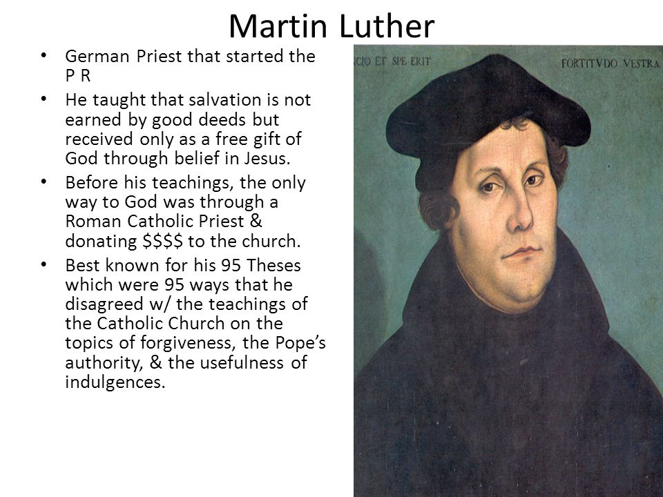 Martin Luther German Priest that started the P R