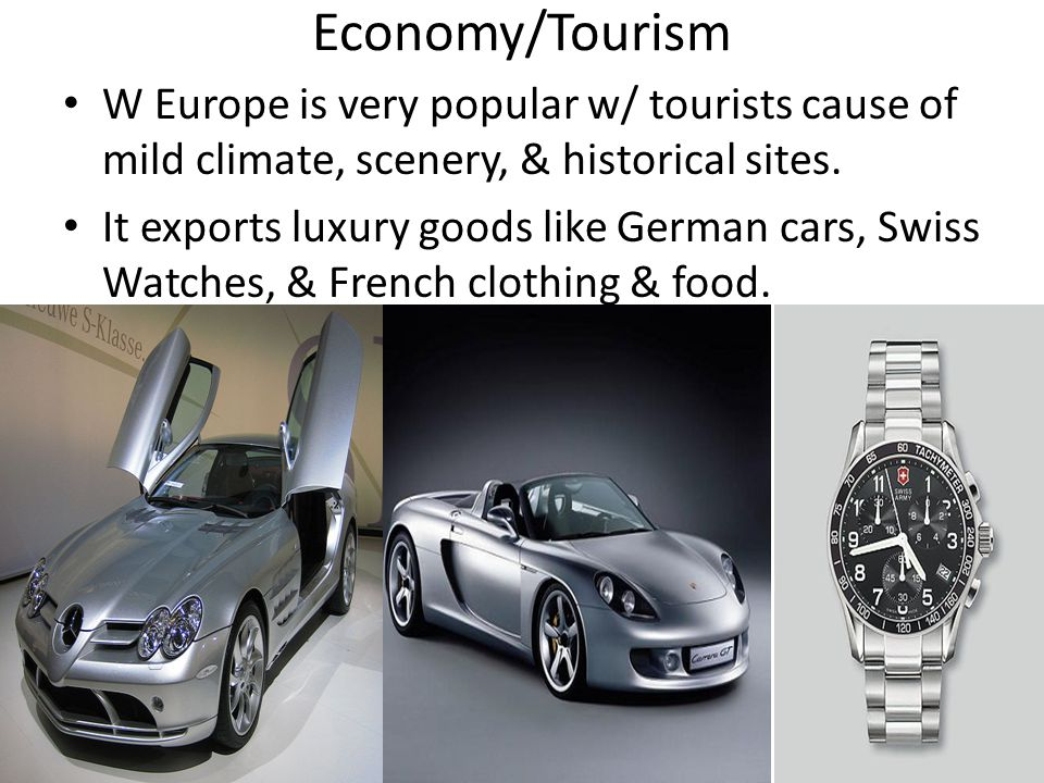 Economy/Tourism W Europe is very popular w/ tourists cause of mild climate, scenery, & historical sites.