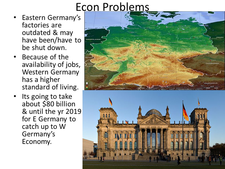 Econ Problems Eastern Germany's factories are outdated & may have been/have to be shut down.