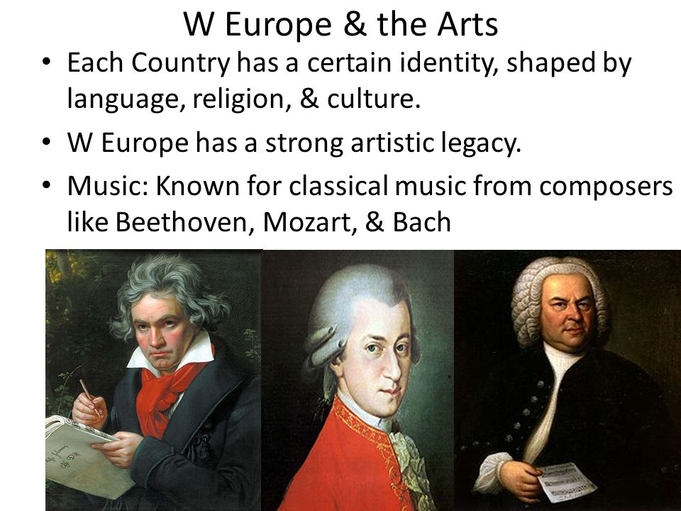W Europe & the Arts Each Country has a certain identity, shaped by language, religion, & culture. W Europe has a strong artistic legacy.