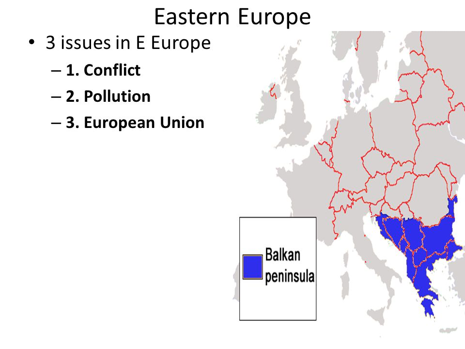 Eastern Europe 3 issues in E Europe 1. Conflict 2. Pollution