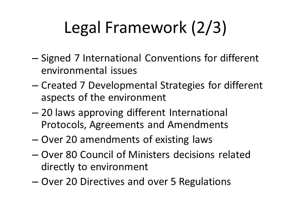 Legal Framework (2/3) Signed 7 International Conventions for different environmental issues.