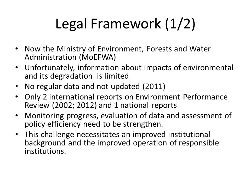 Legal Framework (1/2) Now the Ministry of Environment, Forests and Water Administration (MoEFWA)