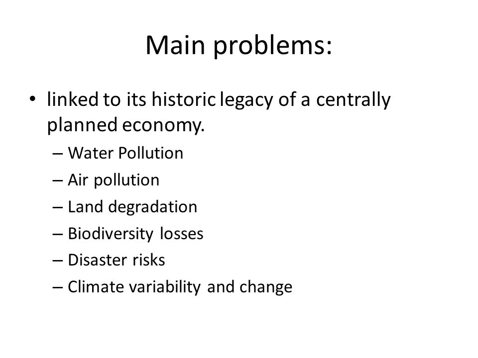 Main problems: linked to its historic legacy of a centrally planned economy. Water Pollution. Air pollution.