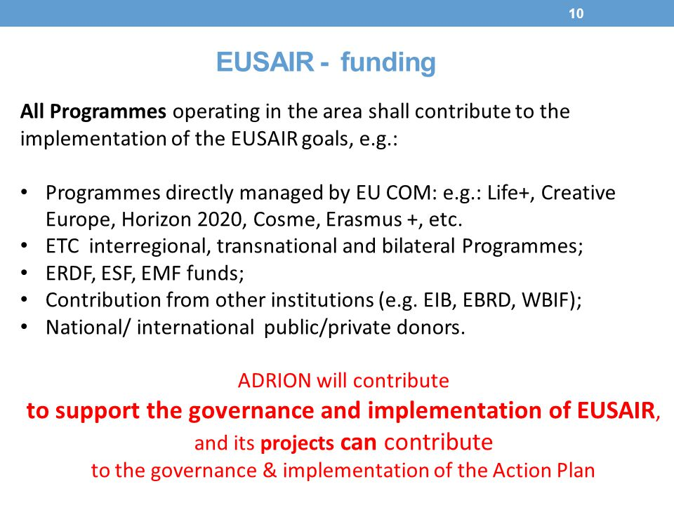 EUSAIR - funding All Programmes operating in the area shall contribute to the implementation of the EUSAIR goals, e.g.: