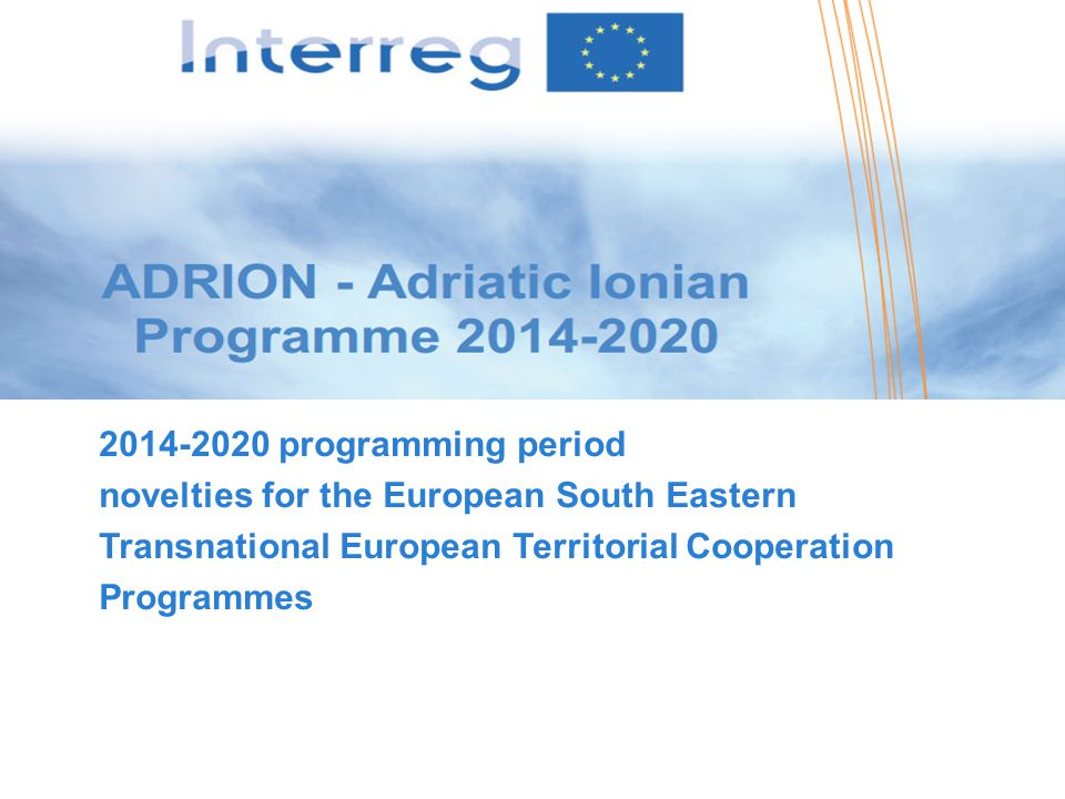 2014-2020 programming period novelties for the European South Eastern. Transnational European Territorial Cooperation.