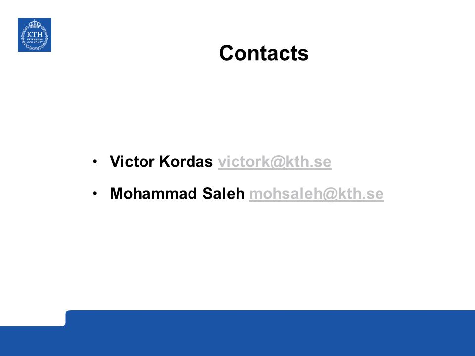 Contacts Victor Kordas victork@kth.se Mohammad Saleh mohsaleh@kth.se