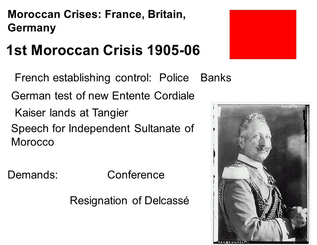 1st Moroccan Crisis 1905-06 Moroccan Crises: France, Britain, Germany