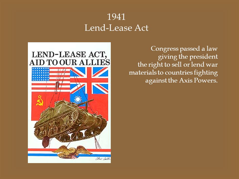 1941 Lend-Lease Act Congress passed a law giving the president