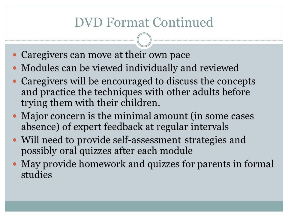 DVD Format Continued Caregivers can move at their own pace