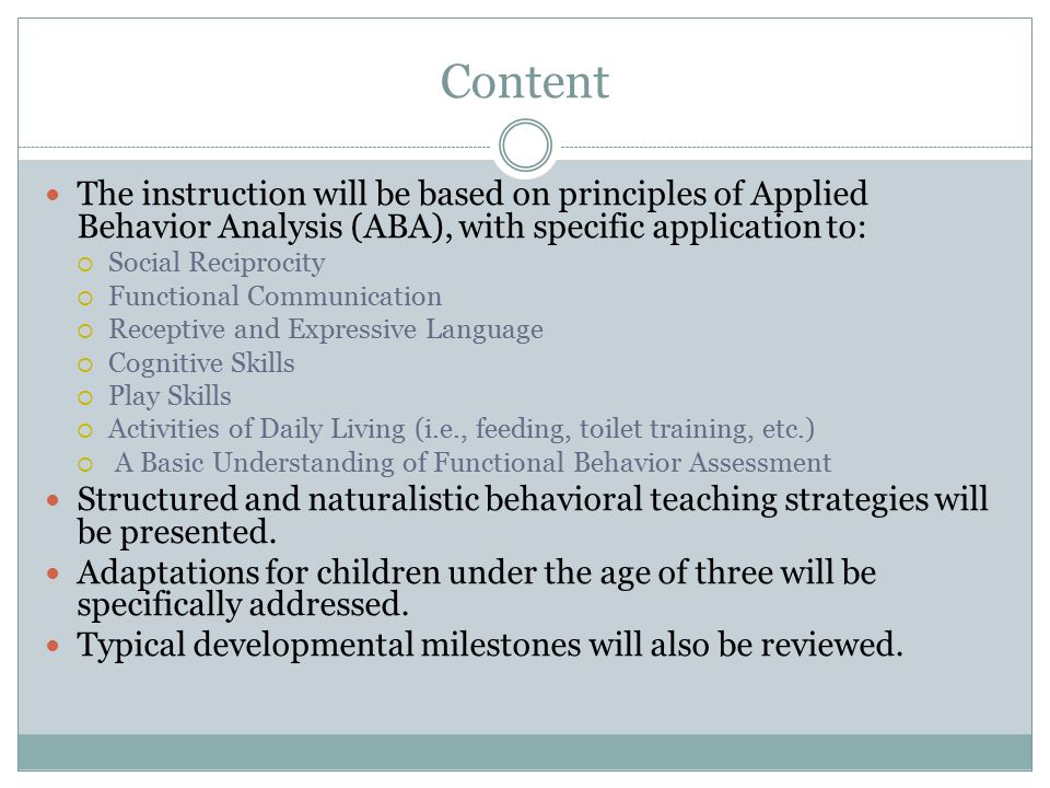 Content The instruction will be based on principles of Applied Behavior Analysis (ABA), with specific application to: