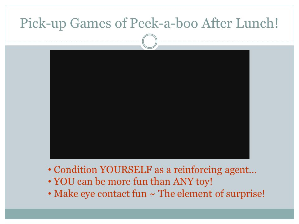 Pick-up Games of Peek-a-boo After Lunch!