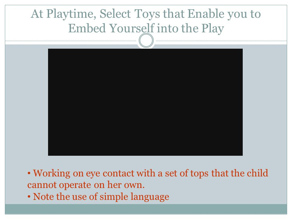 At Playtime, Select Toys that Enable you to Embed Yourself into the Play