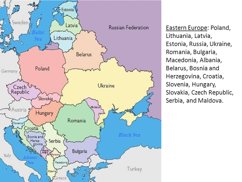 Eastern Europe: Poland, Lithuania, Latvia, Estonia, Russia, Ukraine, Romania, Bulgaria, Macedonia, Albania, Belarus, Bosnia and Herzegovina, Croatia, Slovenia, Hungary, Slovakia, Czech Republic, Serbia, and Maldova.