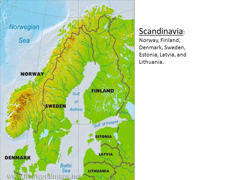 Scandinavia: Norway, Finland, Denmark, Sweden, Estonia, Latvia, and Lithuania.