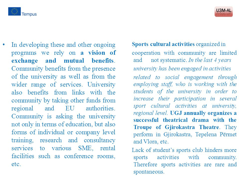 In developing these and other ongoing programs we rely on a vision of exchange and mutual benefits. Community benefits from the presence of the university as well as from the wider range of services. University also benefits from links with the community by taking other funds from regional and EU authorities. Community is asking the university not only in terms of education, but also forms of individual or company level training, research and consultancy services to various SME, rental facilities such as conference rooms, etc.