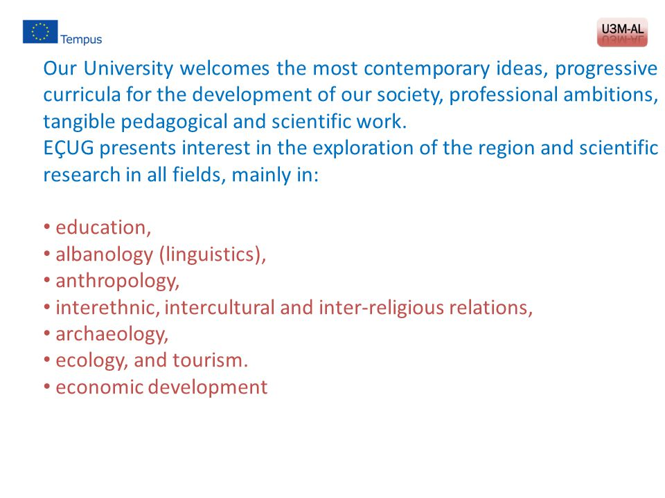 Our University welcomes the most contemporary ideas, progressive curricula for the development of our society, professional ambitions, tangible pedagogical and scientific work.