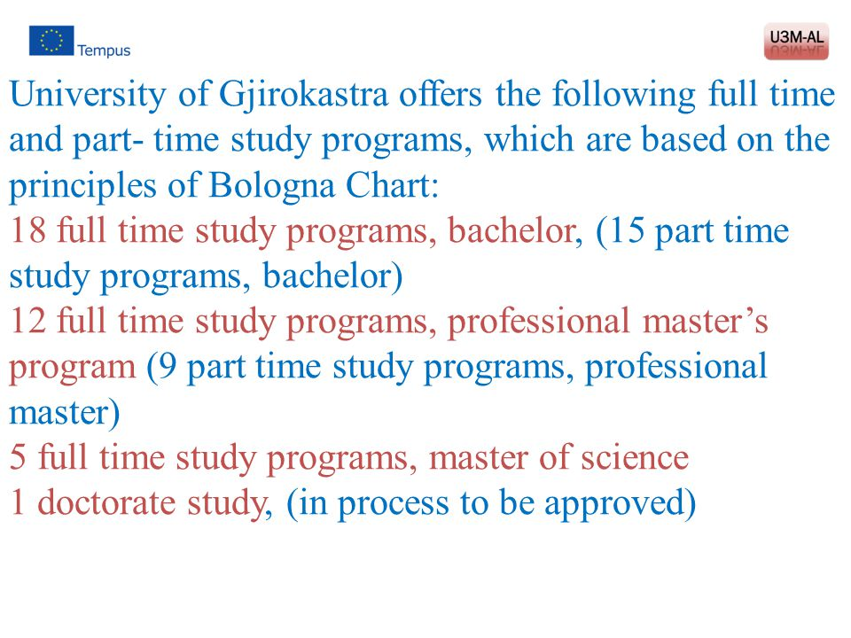 University of Gjirokastra offers the following full time and part- time study programs, which are based on the principles of Bologna Chart: