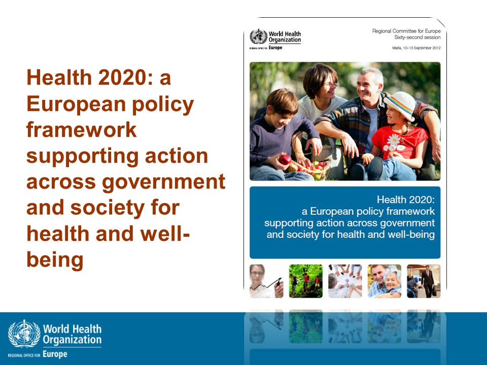 Health 2020: a European policy framework supporting action across government and society for health and well-being