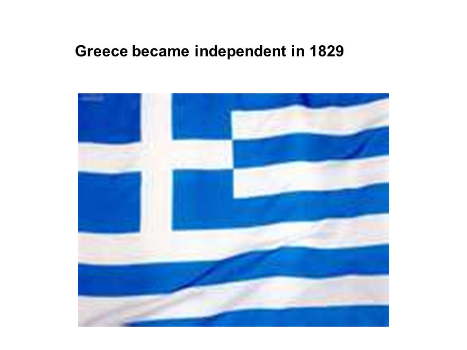 Greece became independent in 1829