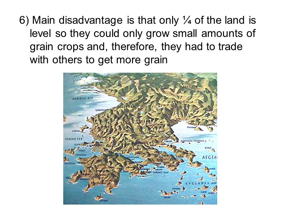 6) Main disadvantage is that only ¼ of the land is level so they could only grow small amounts of grain crops and, therefore, they had to trade with others to get more grain