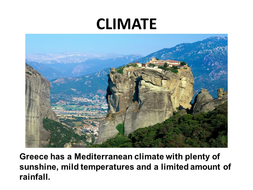CLIMATE Greece has a Mediterranean climate with plenty of sunshine, mild temperatures and a limited amount of rainfall.