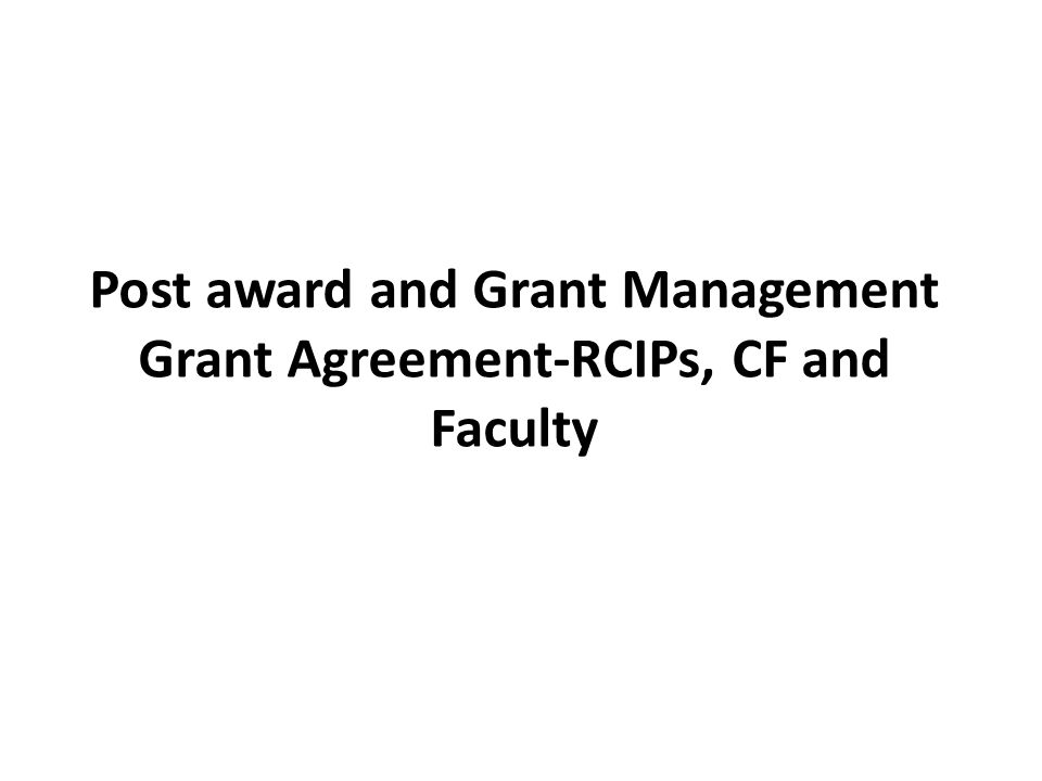 Post award and Grant Management Grant Agreement-RCIPs, CF and Faculty