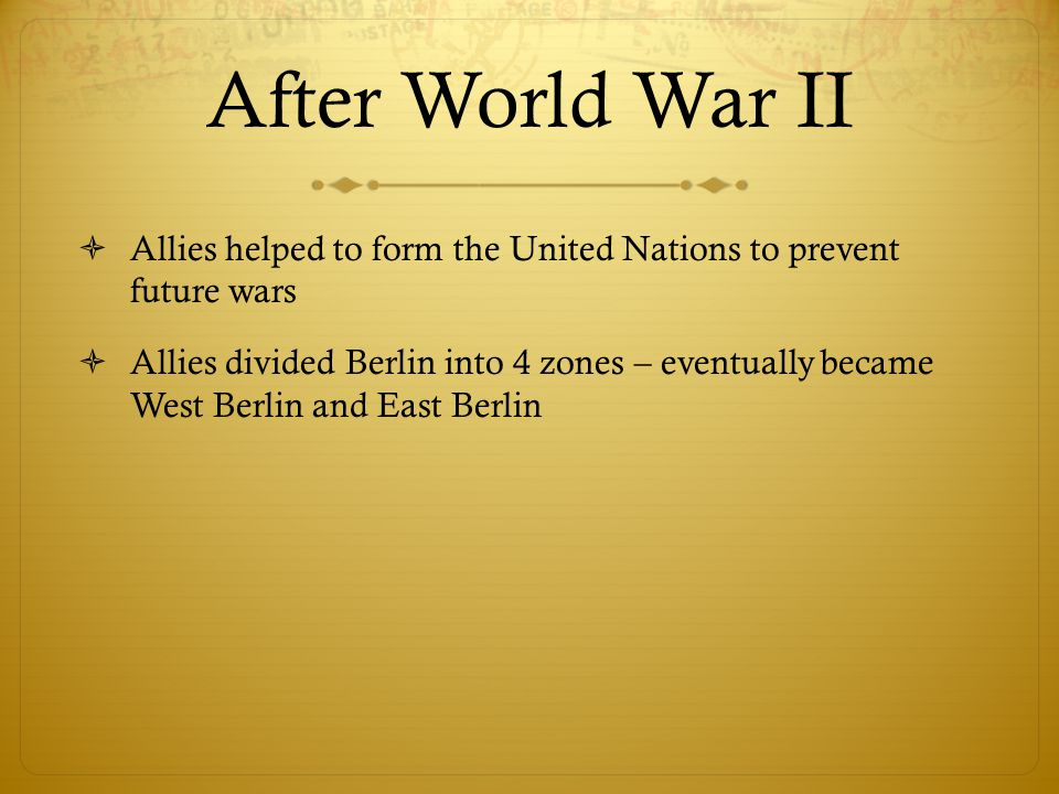After World War II Allies helped to form the United Nations to prevent future wars.