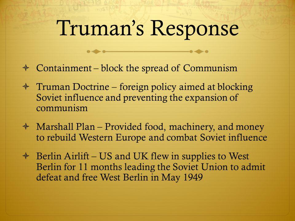 Truman's Response Containment – block the spread of Communism