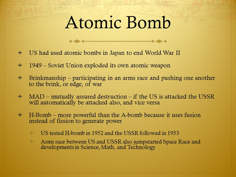 Atomic Bomb US had used atomic bombs in Japan to end World War II
