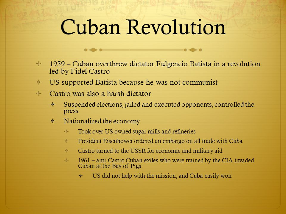 Cuban Revolution 1959 – Cuban overthrew dictator Fulgencio Batista in a revolution led by Fidel Castro.