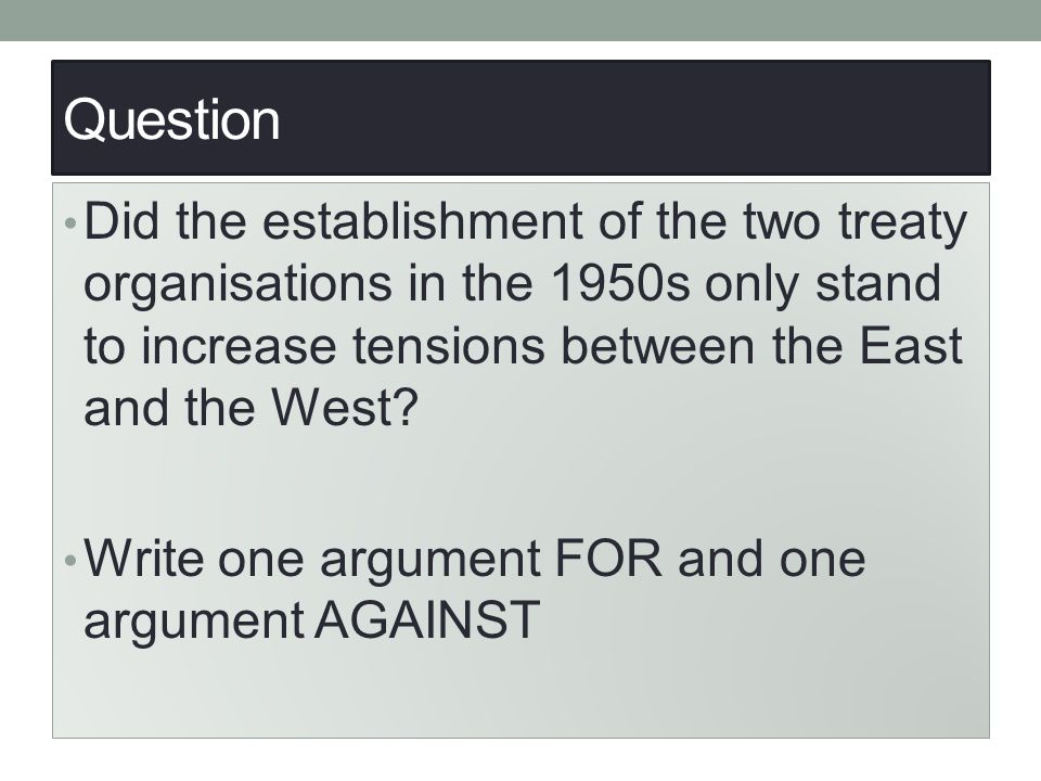 Question Did the establishment of the two treaty organisations in the 1950s only stand to increase tensions between the East and the West