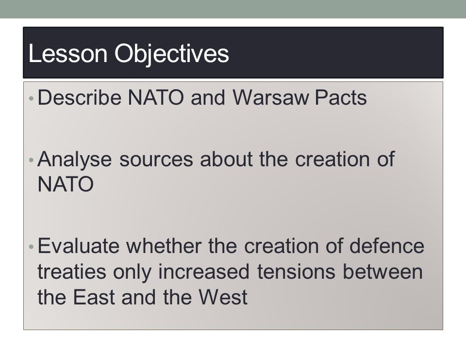 Lesson Objectives Describe NATO and Warsaw Pacts