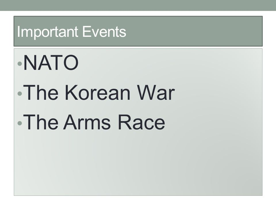 Important Events NATO The Korean War The Arms Race