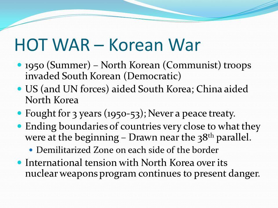 HOT WAR – Korean War 1950 (Summer) – North Korean (Communist) troops invaded South Korean (Democratic)