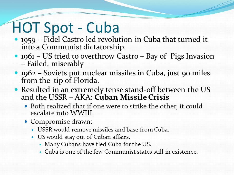 HOT Spot - Cuba 1959 – Fidel Castro led revolution in Cuba that turned it into a Communist dictatorship.