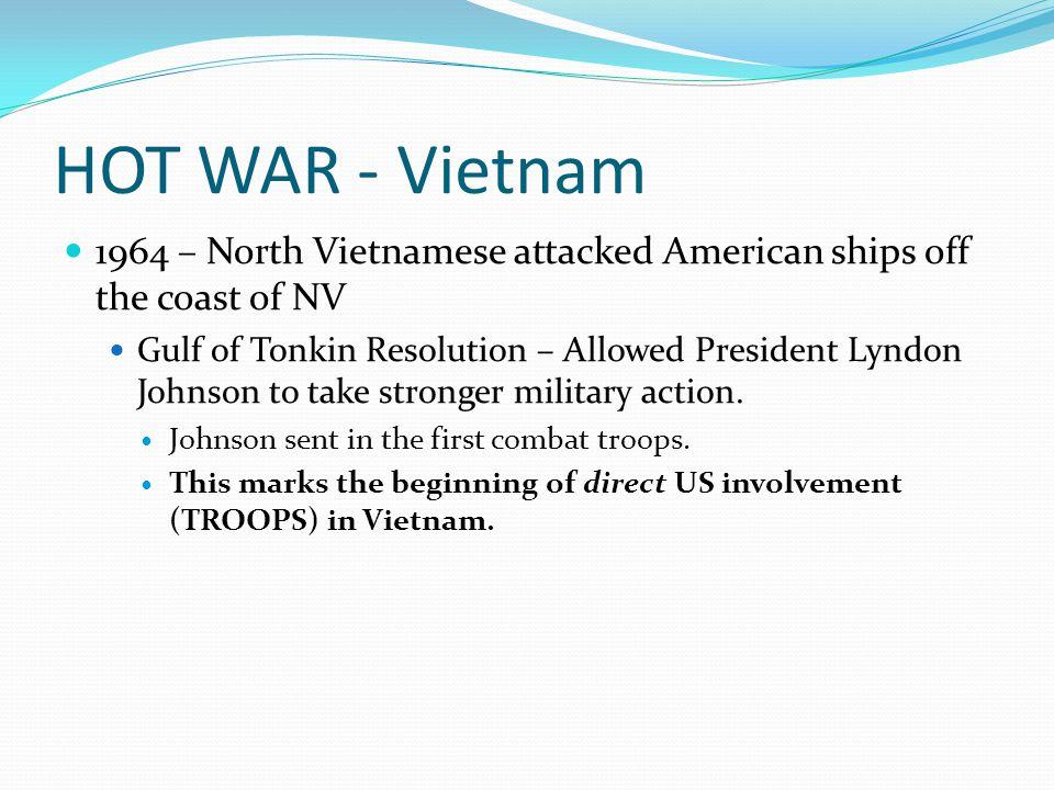 HOT WAR - Vietnam 1964 – North Vietnamese attacked American ships off the coast of NV.