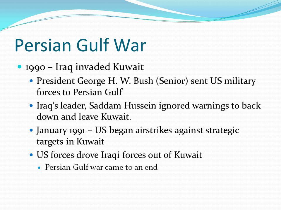 Persian Gulf War 1990 – Iraq invaded Kuwait