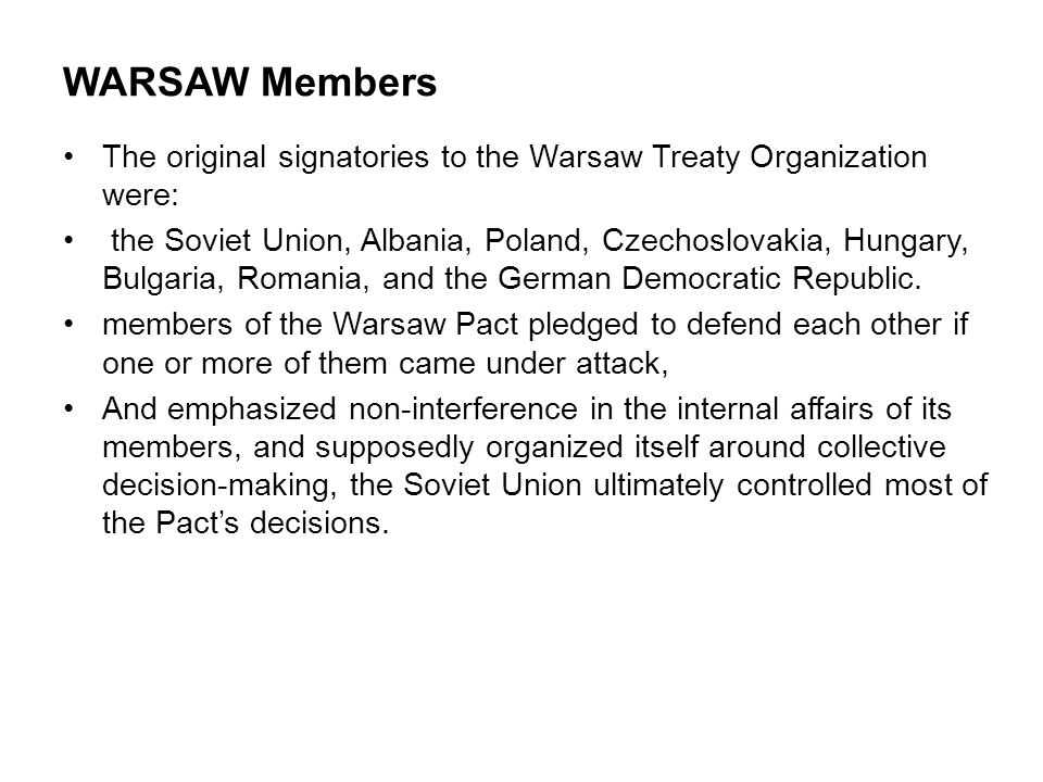 WARSAW Members The original signatories to the Warsaw Treaty Organization were: