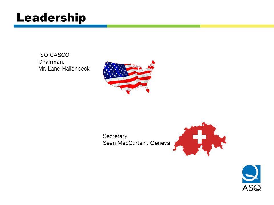 Leadership ISO CASCO Chairman: Mr. Lane Hallenbeck Secretary