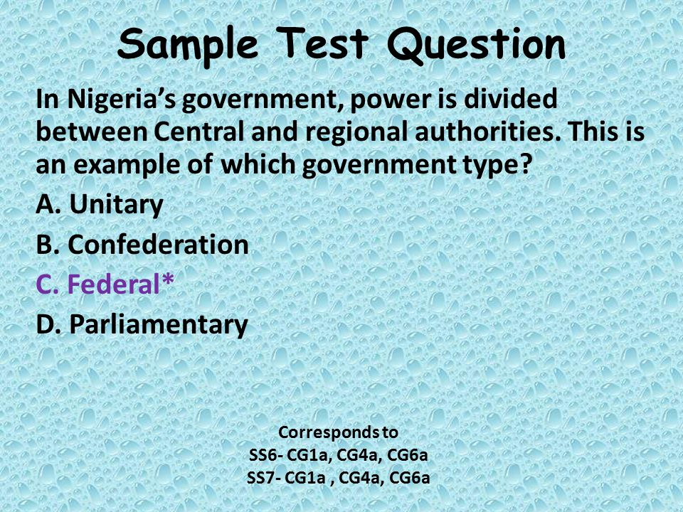 Sample Test Question In Nigeria's government, power is divided between Central and regional authorities. This is an example of which government type