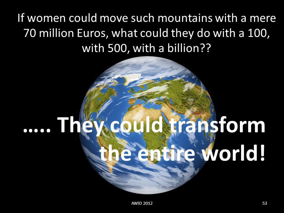 ….. They could transform the entire world!
