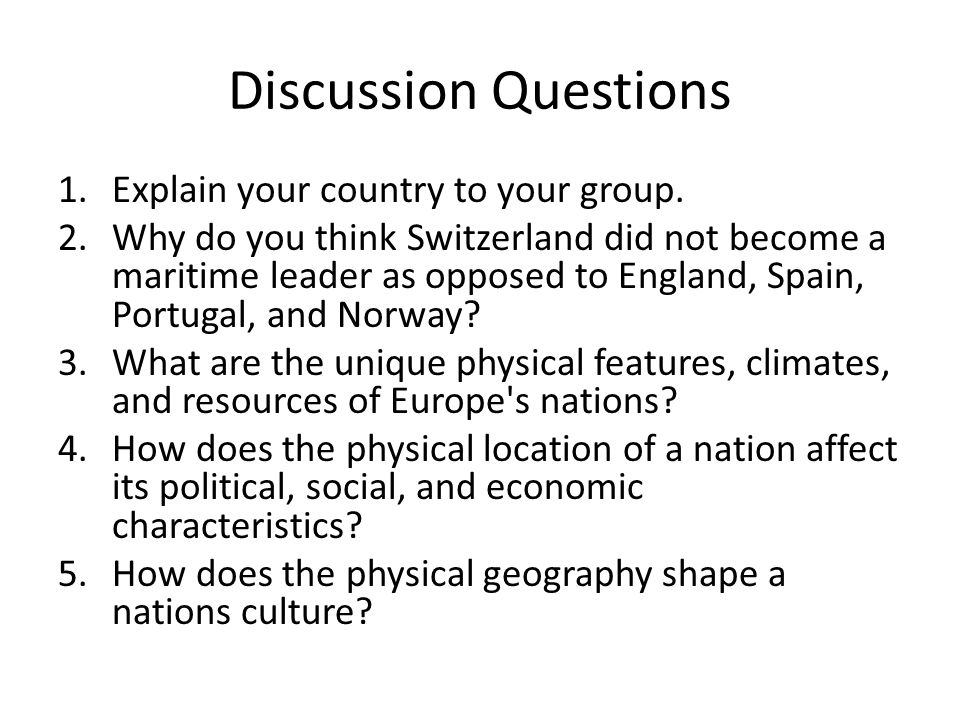 Discussion Questions Explain your country to your group.