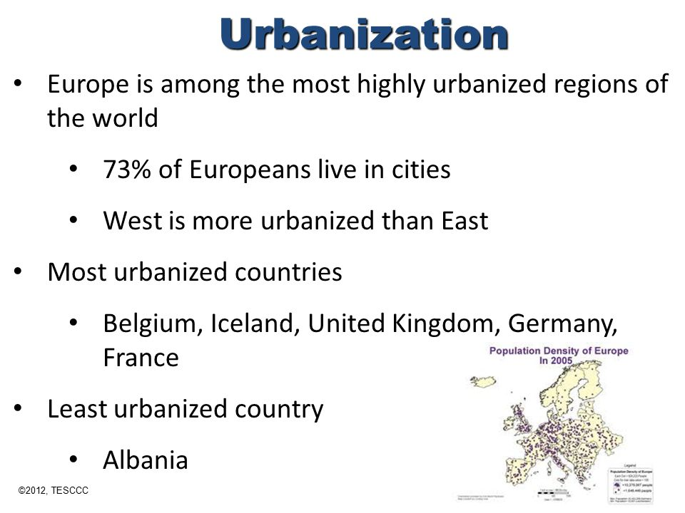 Urbanization Europe is among the most highly urbanized regions of the world. 73% of Europeans live in cities.