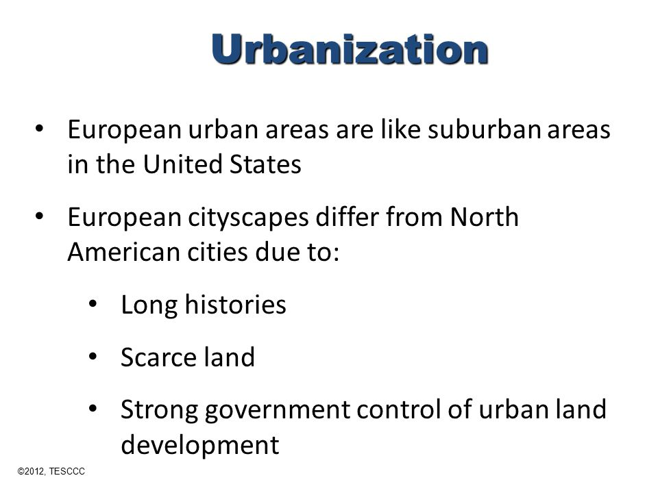 Urbanization European urban areas are like suburban areas in the United States. European cityscapes differ from North American cities due to: